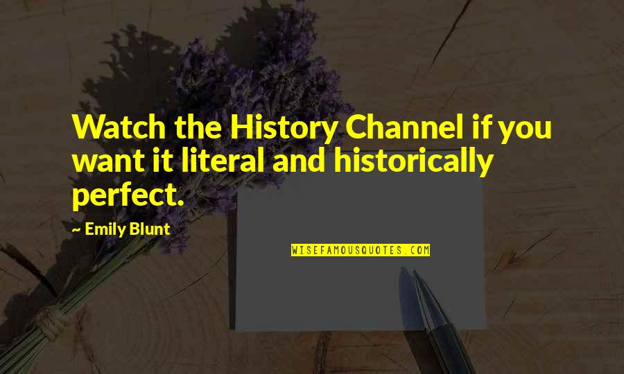 Literal Quotes By Emily Blunt: Watch the History Channel if you want it