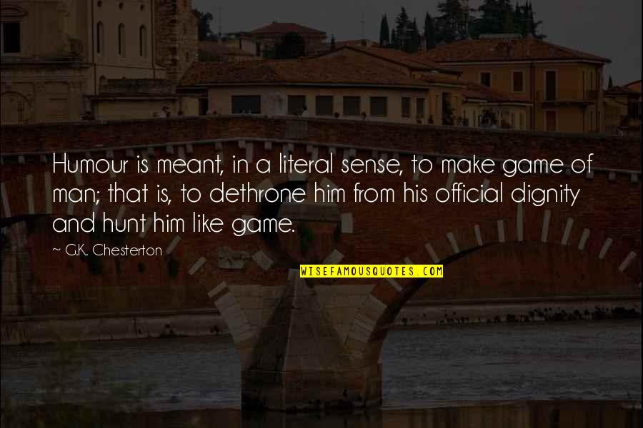 Literal Quotes By G.K. Chesterton: Humour is meant, in a literal sense, to
