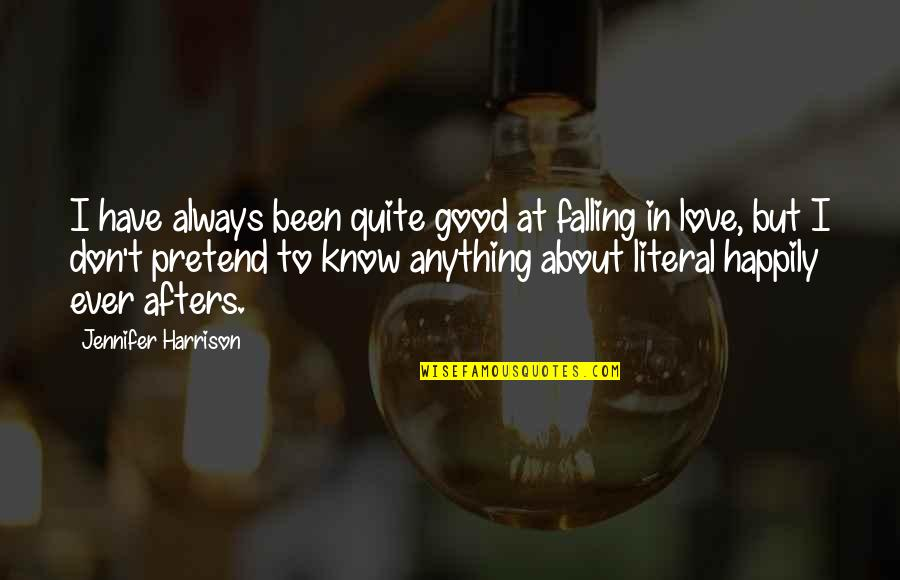 Literal Quotes By Jennifer Harrison: I have always been quite good at falling