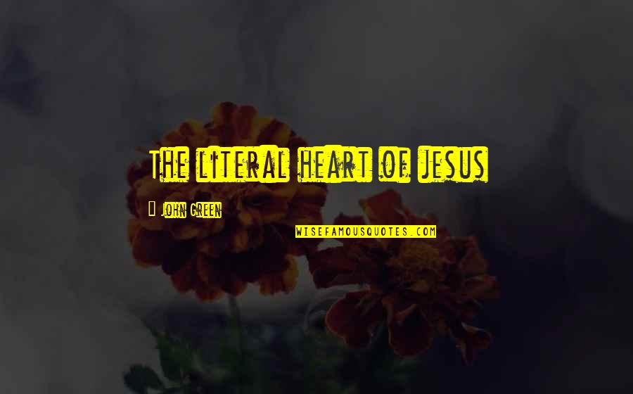 Literal Quotes By John Green: The literal heart of jesus