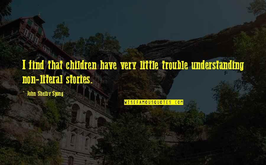 Literal Quotes By John Shelby Spong: I find that children have very little trouble