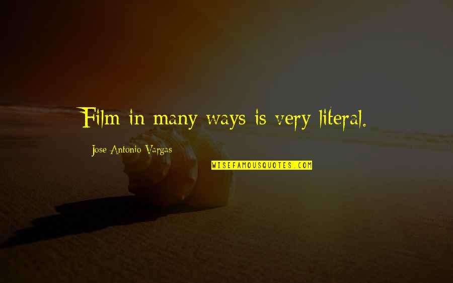 Literal Quotes By Jose Antonio Vargas: Film in many ways is very literal.