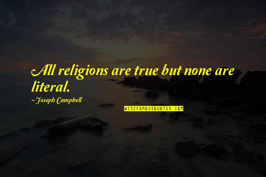 Literal Quotes By Joseph Campbell: All religions are true but none are literal.