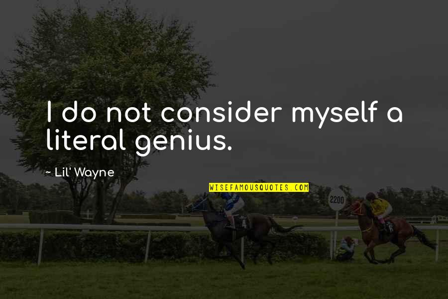 Literal Quotes By Lil' Wayne: I do not consider myself a literal genius.