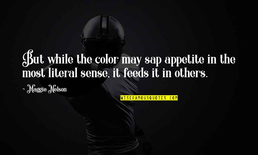 Literal Quotes By Maggie Nelson: But while the color may sap appetite in