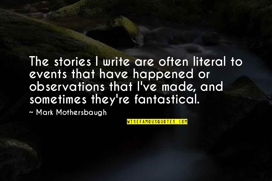 Literal Quotes By Mark Mothersbaugh: The stories I write are often literal to