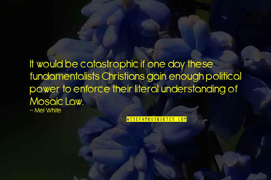 Literal Quotes By Mel White: It would be catastrophic if one day these