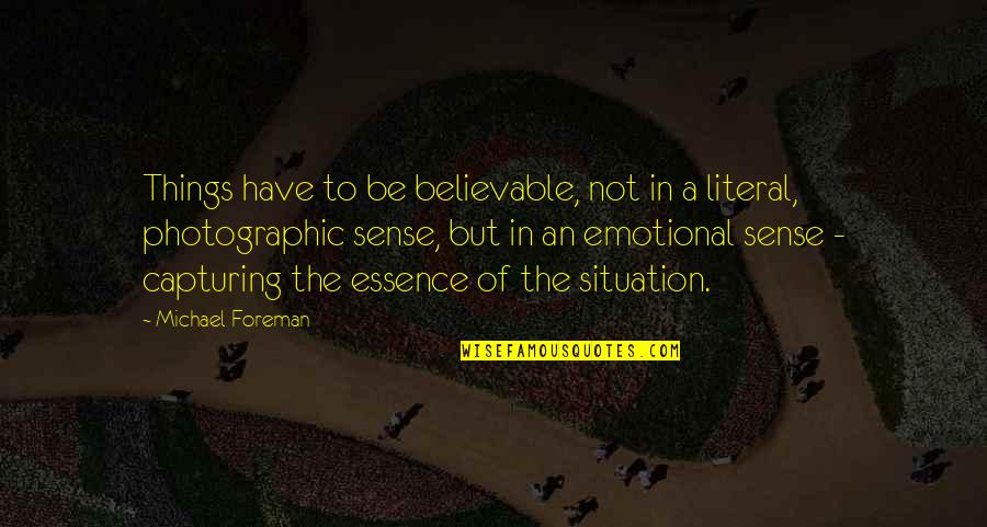 Literal Quotes By Michael Foreman: Things have to be believable, not in a