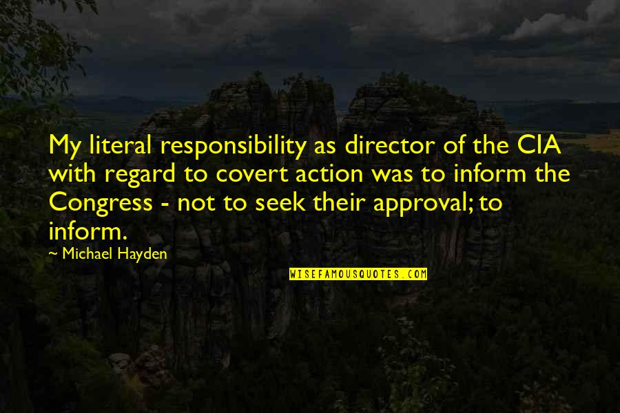 Literal Quotes By Michael Hayden: My literal responsibility as director of the CIA
