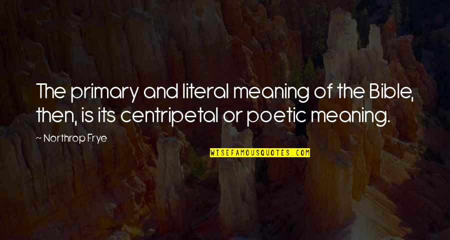 Literal Quotes By Northrop Frye: The primary and literal meaning of the Bible,