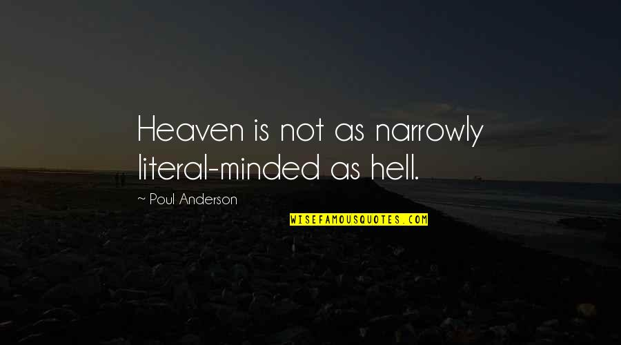 Literal Quotes By Poul Anderson: Heaven is not as narrowly literal-minded as hell.