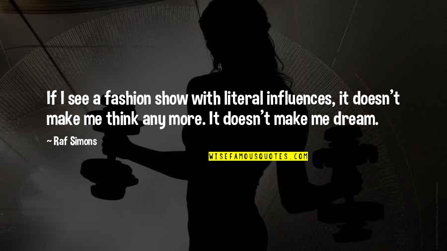 Literal Quotes By Raf Simons: If I see a fashion show with literal