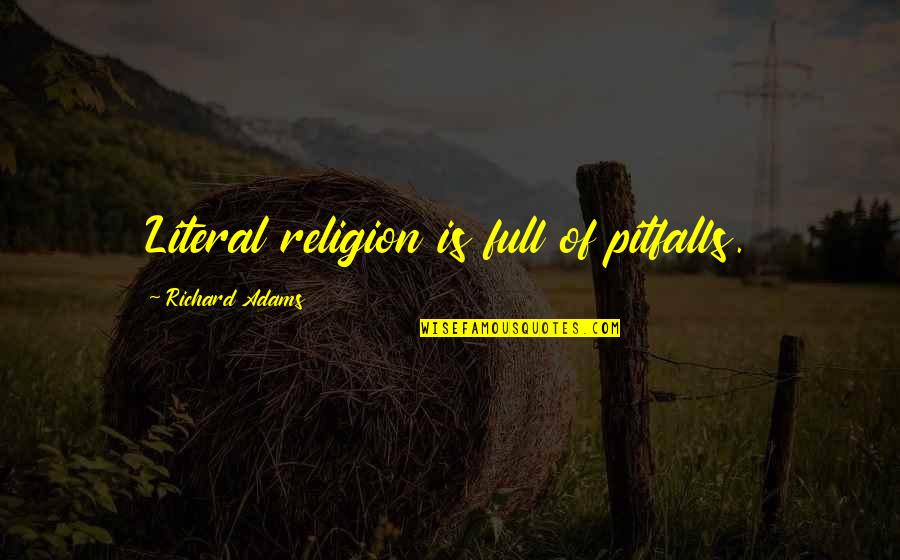 Literal Quotes By Richard Adams: Literal religion is full of pitfalls.