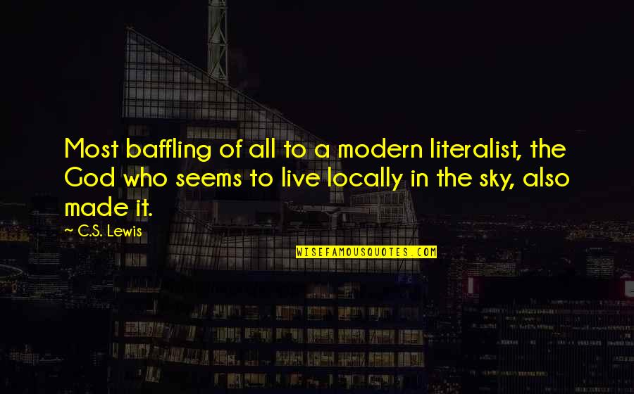 Literalist Quotes By C.S. Lewis: Most baffling of all to a modern literalist,