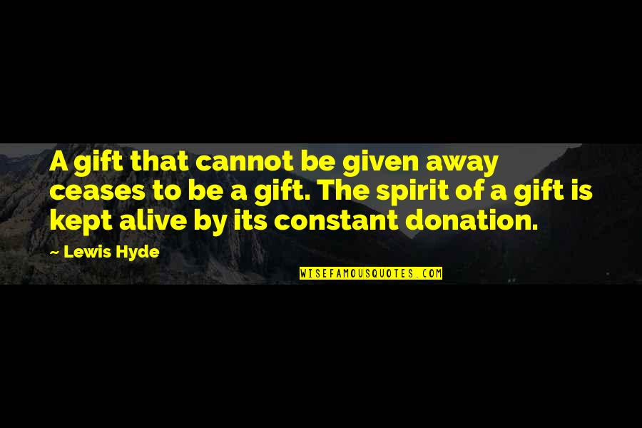 Literalist Quotes By Lewis Hyde: A gift that cannot be given away ceases