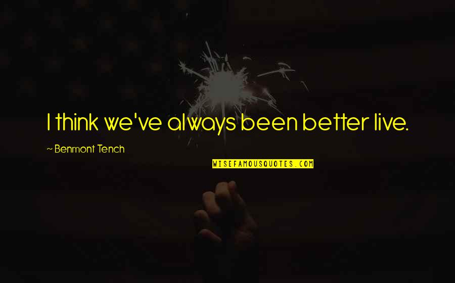 Literary Settings Quotes By Benmont Tench: I think we've always been better live.