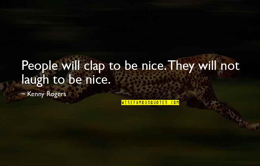 Literary Settings Quotes By Kenny Rogers: People will clap to be nice. They will