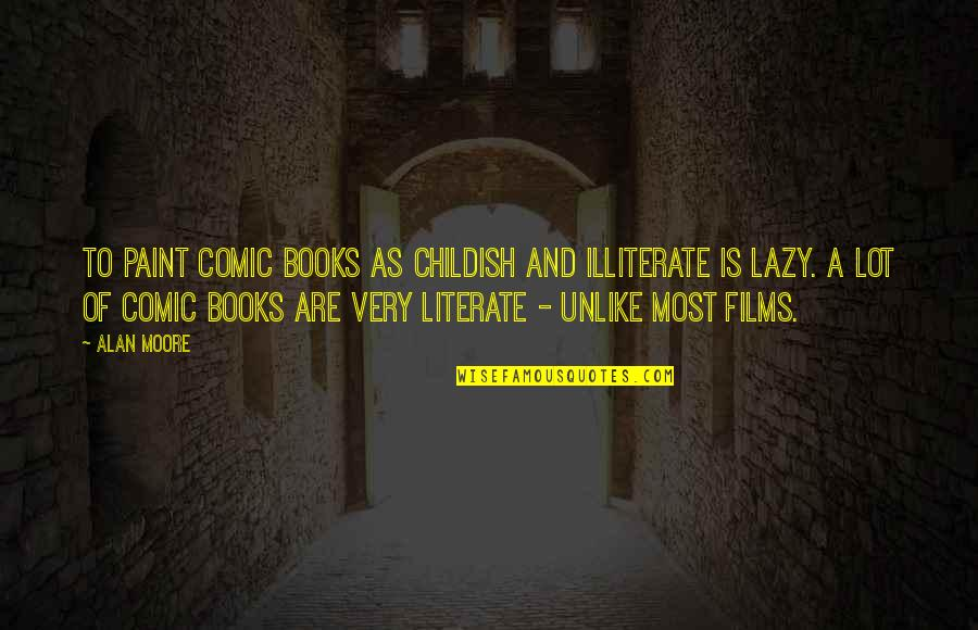 Literate And Illiterate Quotes By Alan Moore: To paint comic books as childish and illiterate