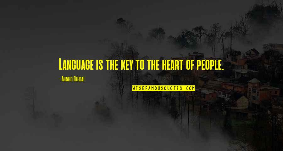 Literature And Language Quotes By Ahmed Deedat: Language is the key to the heart of