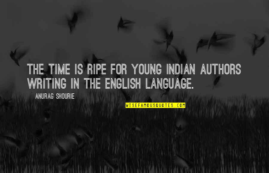 Literature And Language Quotes By Anurag Shourie: The time is ripe for young Indian authors