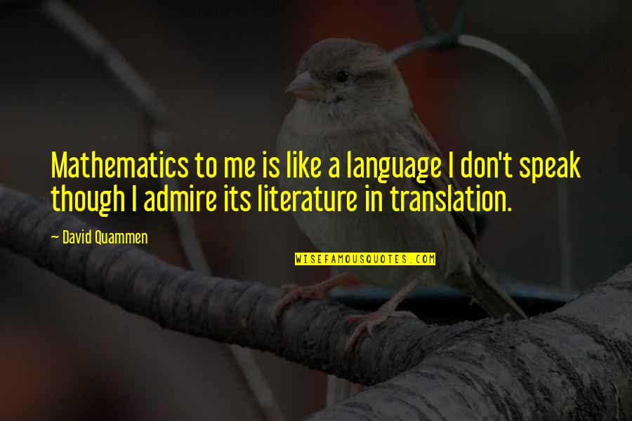 Literature And Language Quotes By David Quammen: Mathematics to me is like a language I