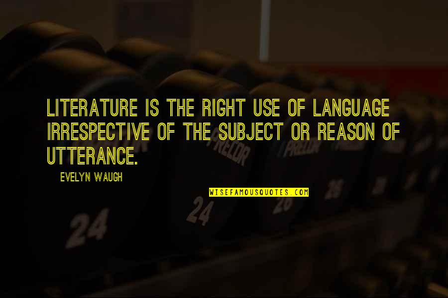 Literature And Language Quotes By Evelyn Waugh: Literature is the right use of language irrespective