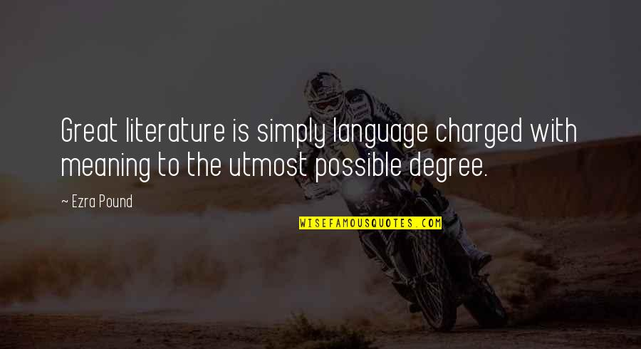 Literature And Language Quotes By Ezra Pound: Great literature is simply language charged with meaning
