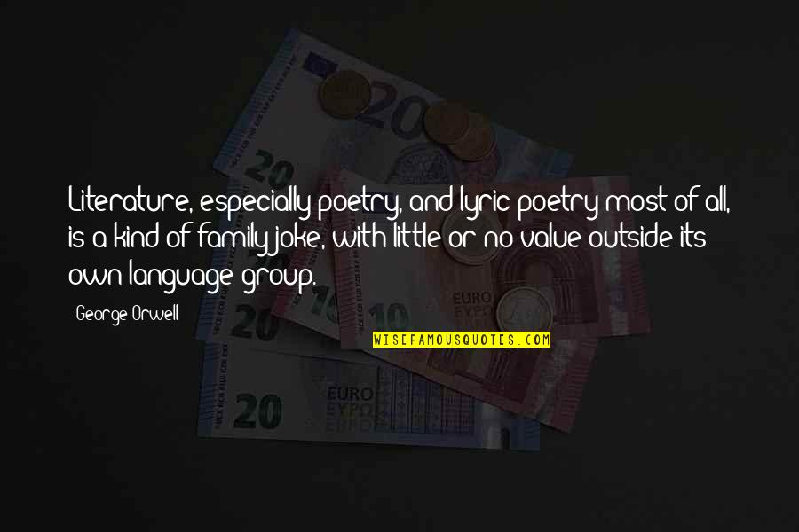 Literature And Language Quotes By George Orwell: Literature, especially poetry, and lyric poetry most of
