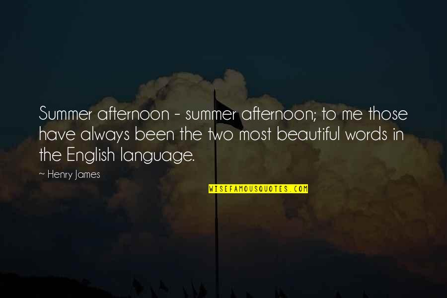 Literature And Language Quotes By Henry James: Summer afternoon - summer afternoon; to me those