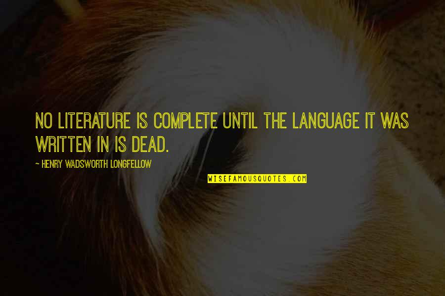 Literature And Language Quotes By Henry Wadsworth Longfellow: No literature is complete until the language it