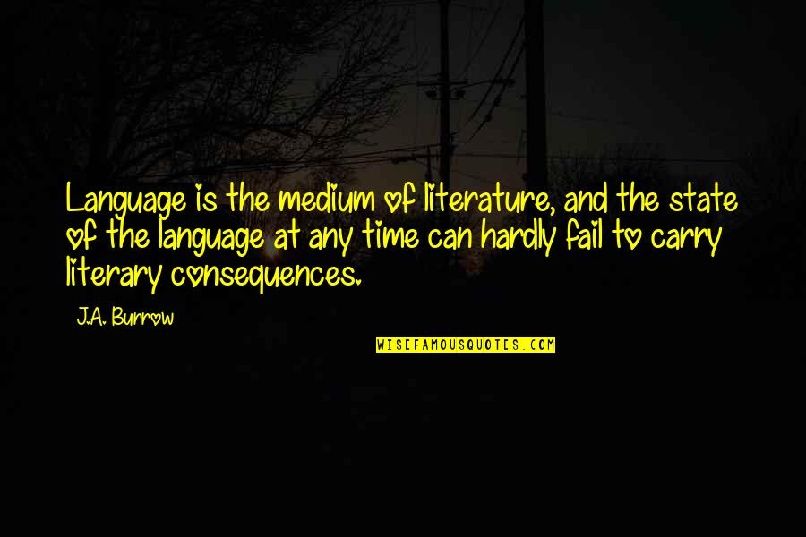 Literature And Language Quotes By J.A. Burrow: Language is the medium of literature, and the