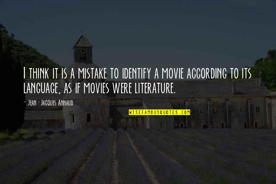 Literature And Language Quotes By Jean-Jacques Annaud: I think it is a mistake to identify