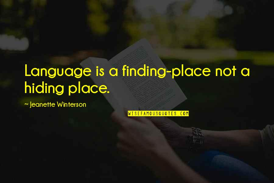 Literature And Language Quotes By Jeanette Winterson: Language is a finding-place not a hiding place.
