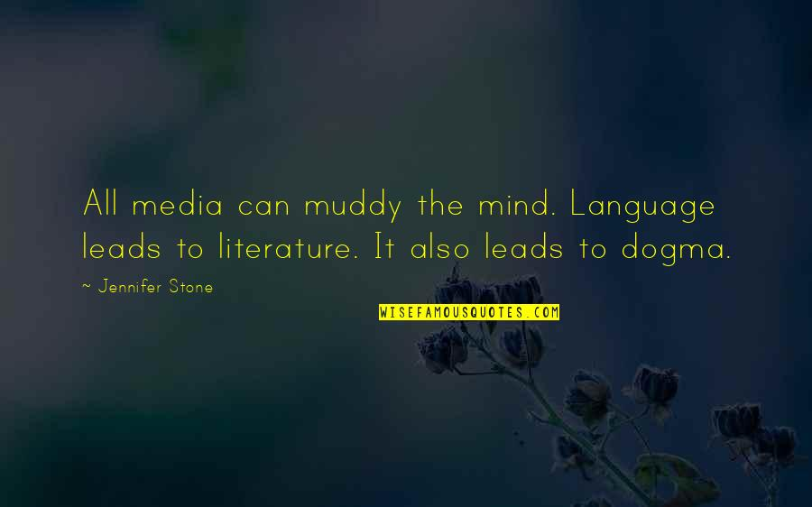 Literature And Language Quotes By Jennifer Stone: All media can muddy the mind. Language leads