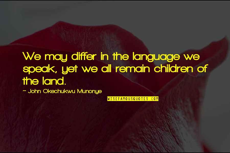 Literature And Language Quotes By John Okechukwu Munonye: We may differ in the language we speak,