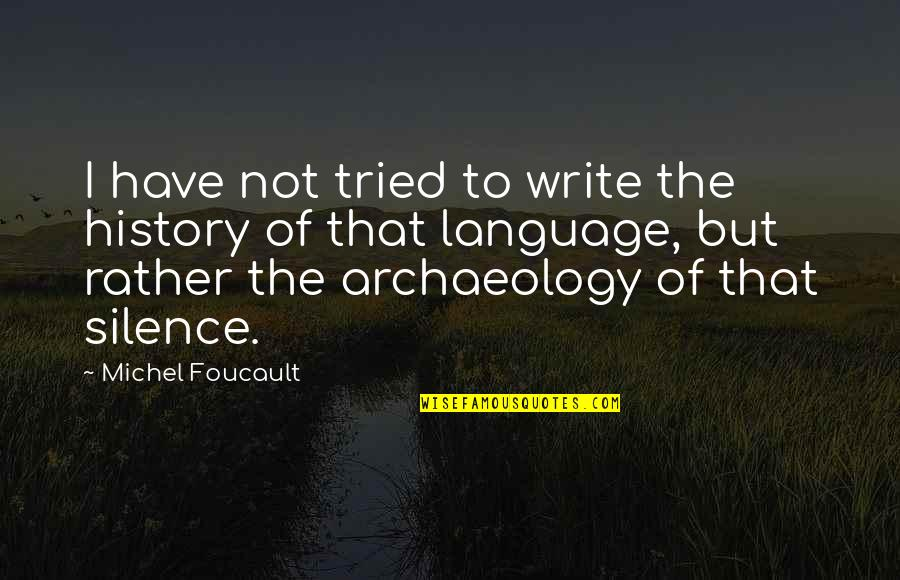 Literature And Language Quotes By Michel Foucault: I have not tried to write the history