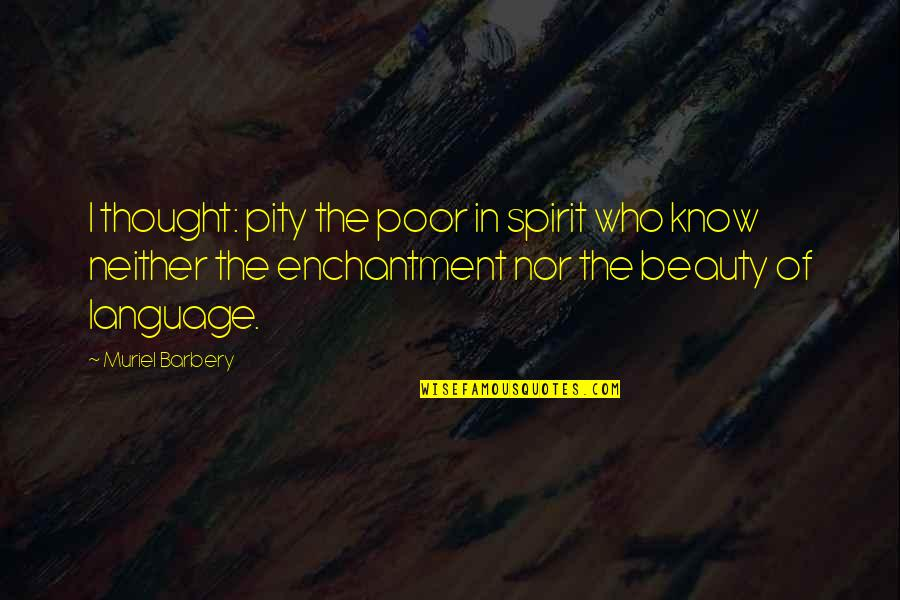 Literature And Language Quotes By Muriel Barbery: I thought: pity the poor in spirit who