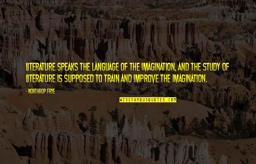 Literature And Language Quotes By Northrop Frye: Literature speaks the language of the imagination, and