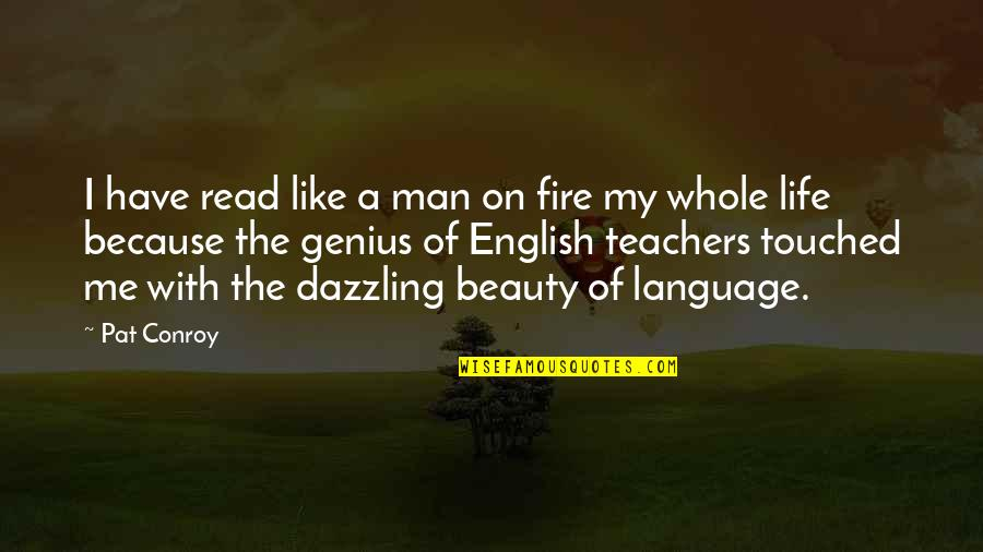 Literature And Language Quotes By Pat Conroy: I have read like a man on fire