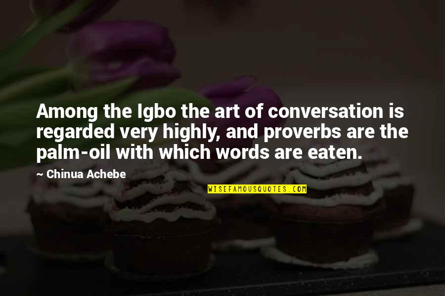 Literature Proverbs And Quotes By Chinua Achebe: Among the Igbo the art of conversation is