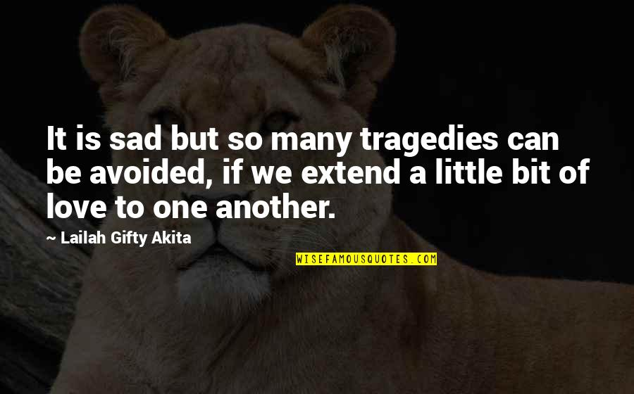 Little Bit Sad Quotes By Lailah Gifty Akita: It is sad but so many tragedies can