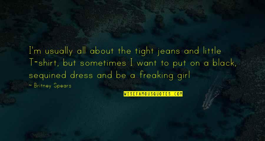 Little Black Dress Quotes By Britney Spears: I'm usually all about the tight jeans and