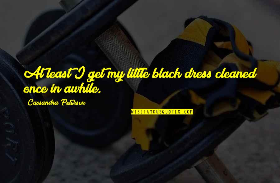 Little Black Dress Quotes By Cassandra Peterson: At least I get my little black dress