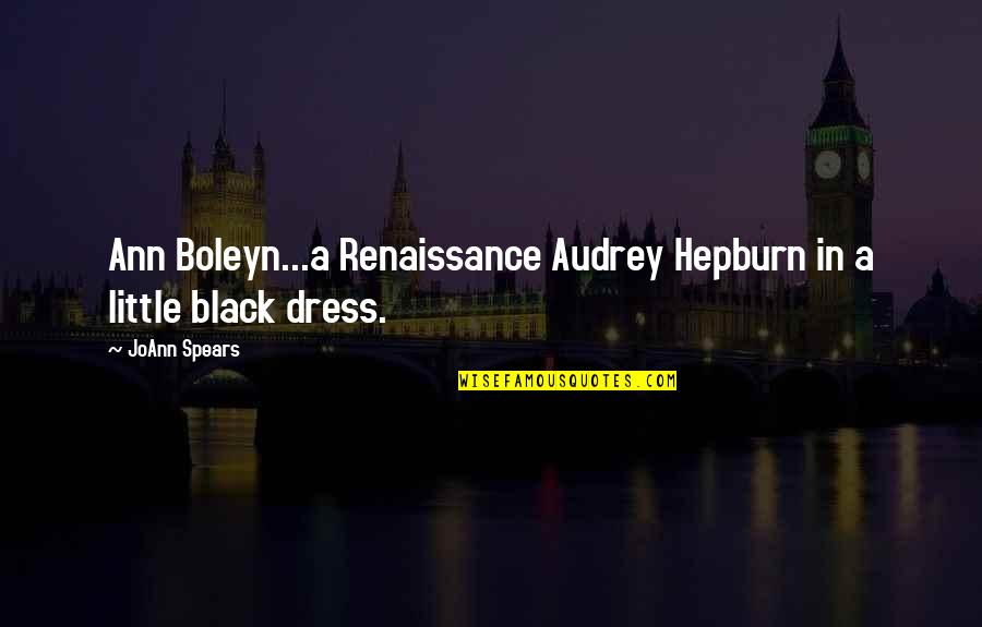 Little Black Dress Quotes By JoAnn Spears: Ann Boleyn...a Renaissance Audrey Hepburn in a little