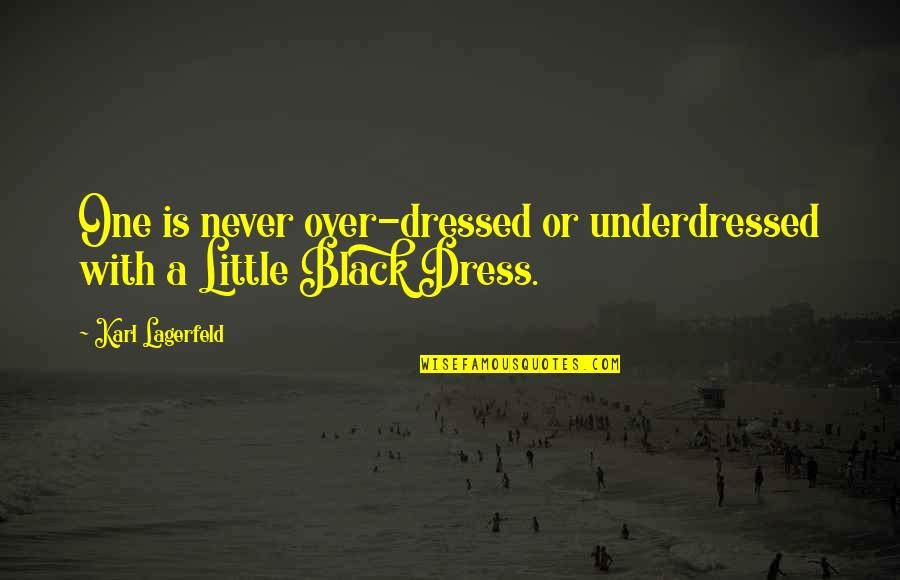Little Black Dress Quotes By Karl Lagerfeld: One is never over-dressed or underdressed with a