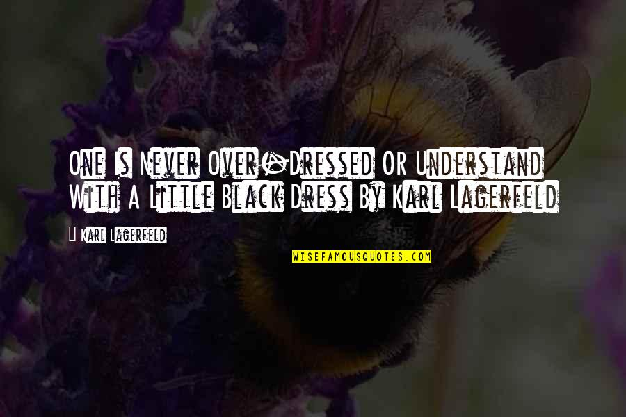 Little Black Dress Quotes By Karl Lagerfeld: One Is Never Over-Dressed OR Understand With A