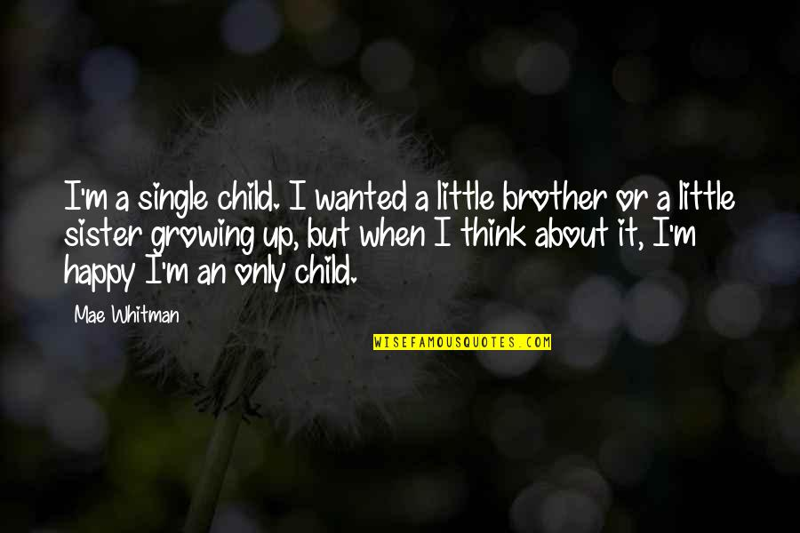 Little Brother And Sister Quotes By Mae Whitman: I'm a single child. I wanted a little