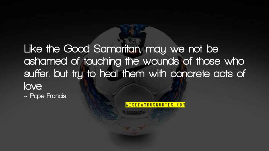 Little Brother And Sister Quotes By Pope Francis: Like the Good Samaritan, may we not be