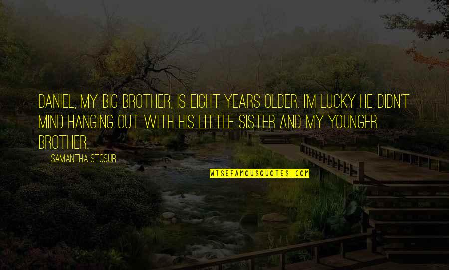 Little Brother And Sister Quotes By Samantha Stosur: Daniel, my big brother, is eight years older.