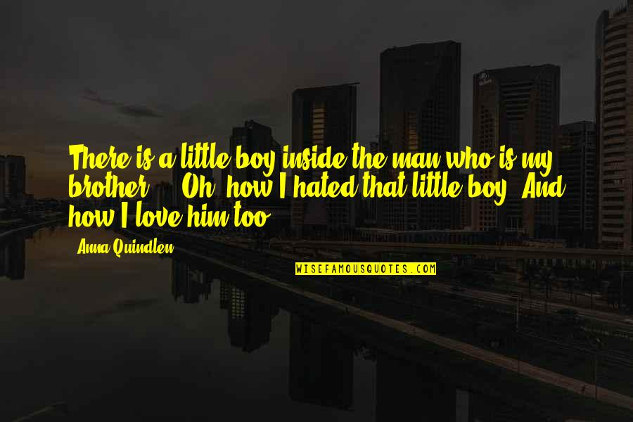 Little Brother Quotes By Anna Quindlen: There is a little boy inside the man